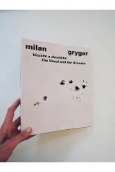 Vizuální a akustické / The Visual and the Acostic – Milan Grygar